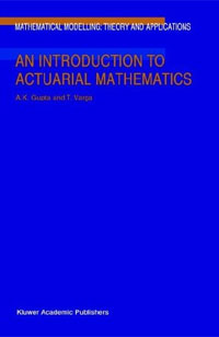 An Introduction to Actuarial Mathematics Серия: Mathematical Modelling: Theory and Applications инфо 9854b.