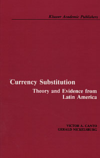 Currency Substitution: Theory and Evidence from Latin America Издательство: Springer, 1987 г Твердый переплет, 216 стр ISBN 0-89838-195-9 Язык: Английский инфо 9896b.